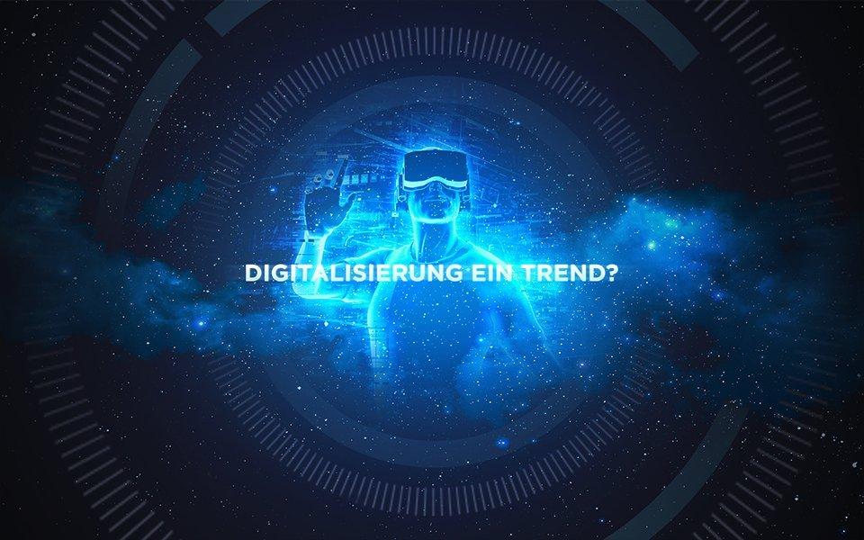 Digitalisierung ein Trend? Leg Dich ruhig wieder hin!