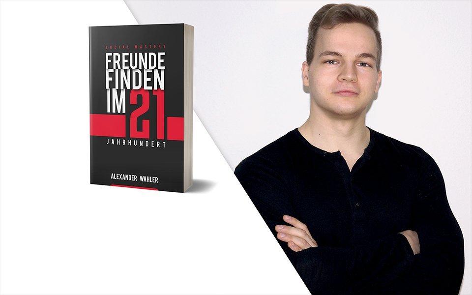 Alexander Wahler | Freunde  finden im 21. Jahrhundert