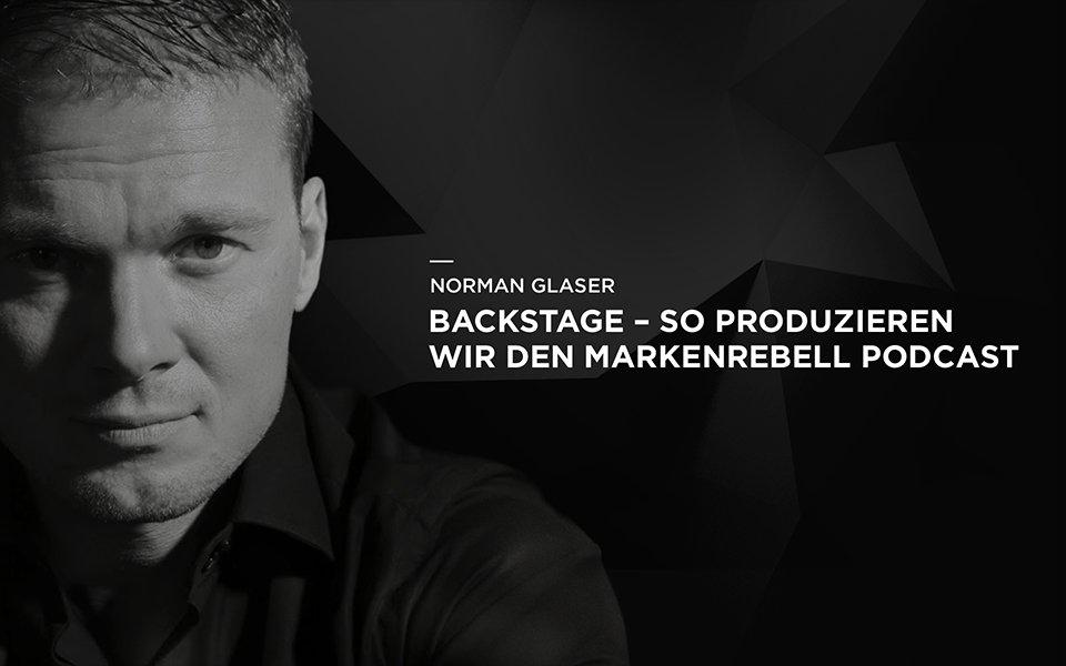 Backstage – So produzieren wir den MARKENREBELL Podcast