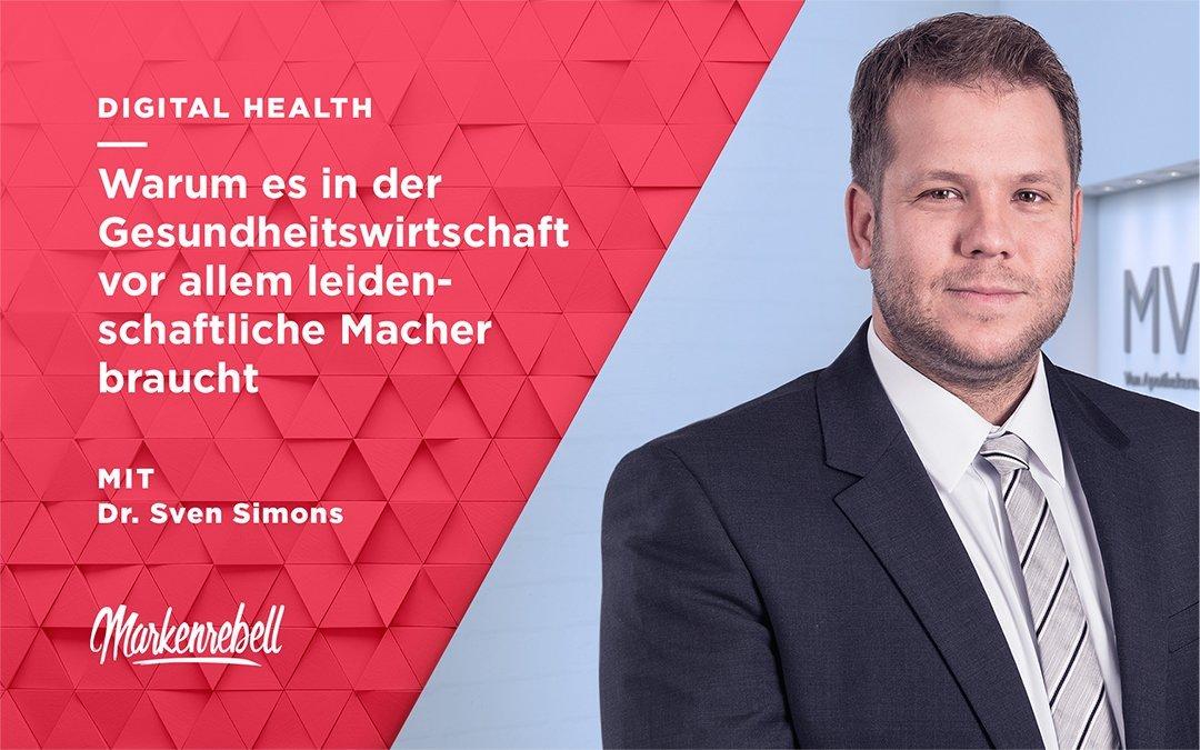 Dr. Sven Simons | Warum es in der Gesundheitswirtschaft vor allem leidenschaftliche Macher braucht