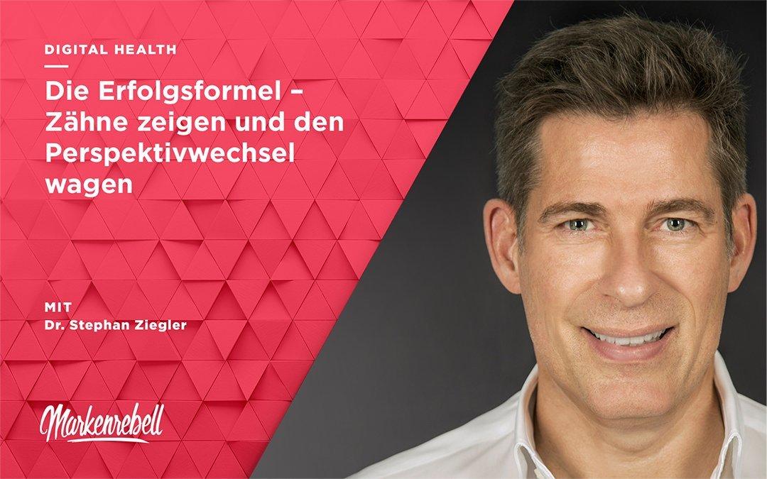 Dr. Stephan Ziegler | Die Erfolgsformel – Zähne zeigen und den Perspektivwechsel wagen