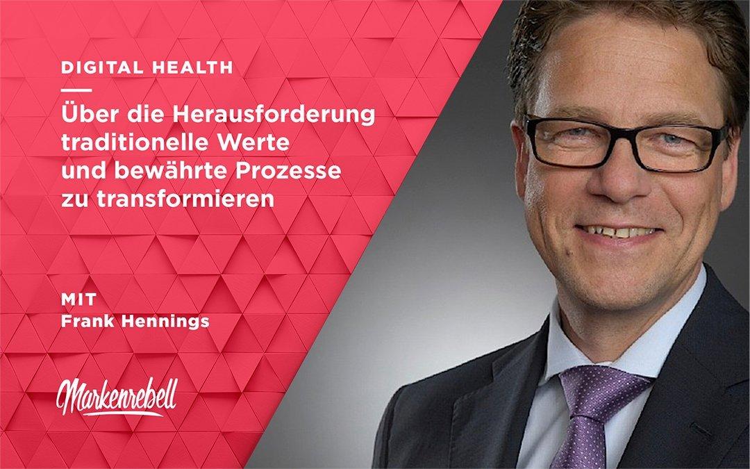 Frank Hennings | Über die Herausforderung traditionelle Werte und bewährte Prozesse zu transformieren