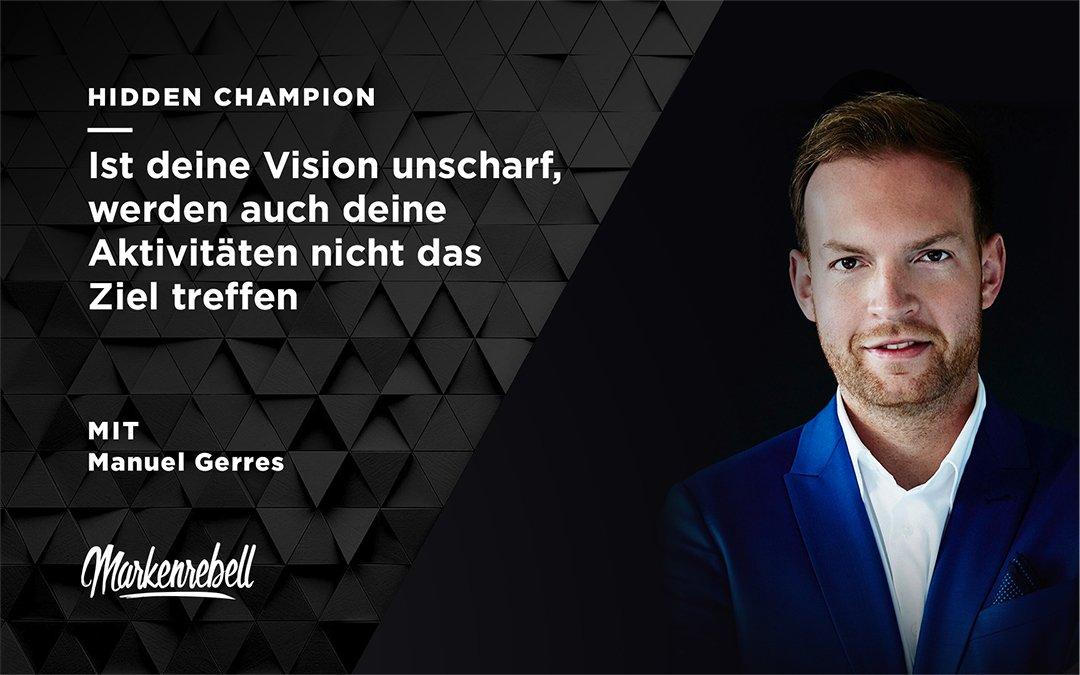 Manuel Gerres | Ist deine Vision unscharf, werden auch deine Aktivitäten nicht das Ziel treffen