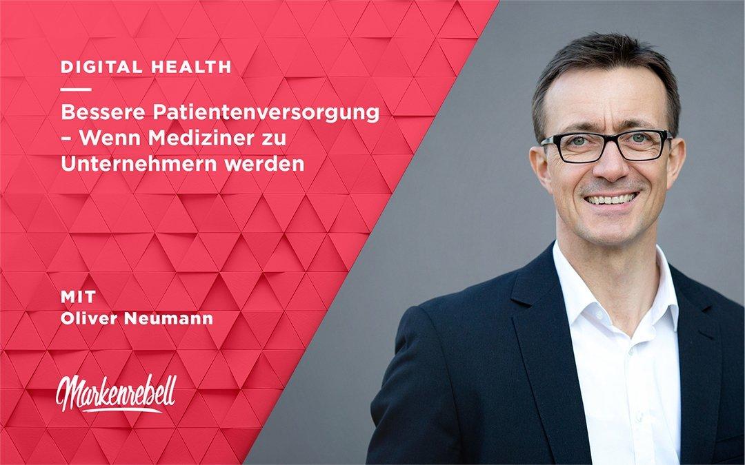 Oliver Neumann | Bessere Patientenversorgung – Wenn Mediziner zu Unternehmern werden