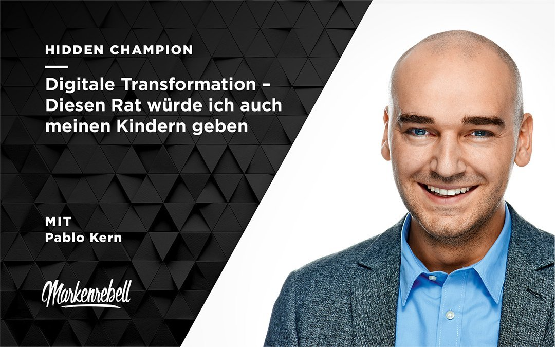 PABLO KERN | Digitale Transformation – Diesen Rat würde ich auch meinen Kindern geben