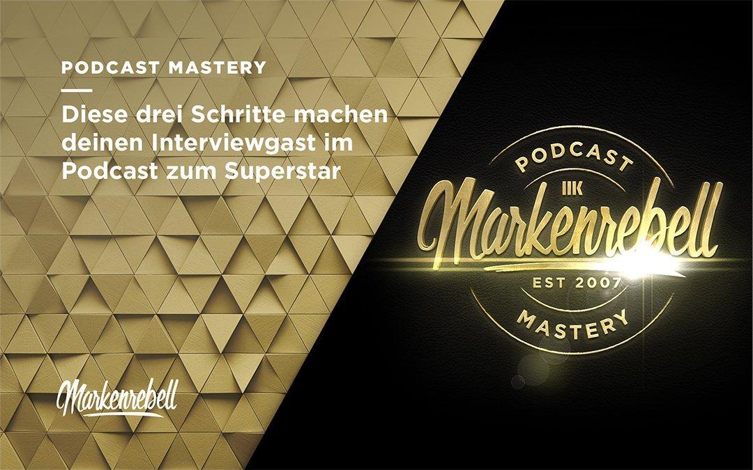 PODCAST MASTERY | Diese drei Schritte machen deinen Interviewgast im Podcast zum Superstar