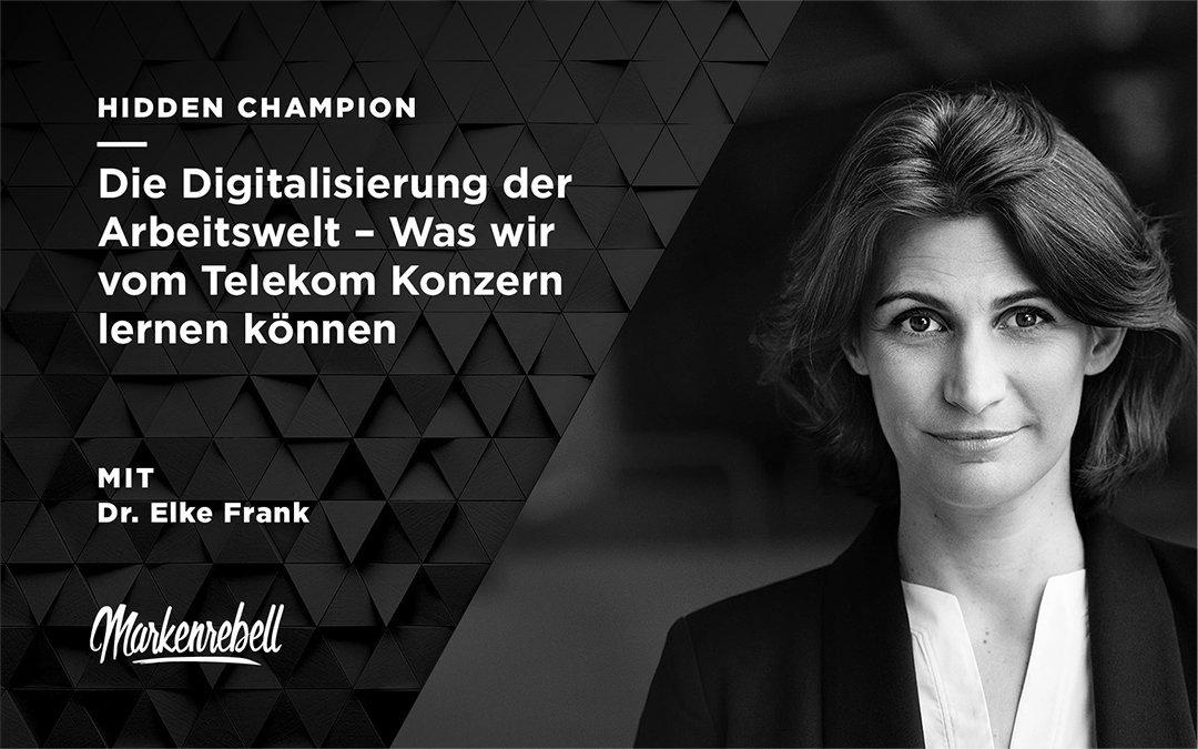 Dr. Elke Frank | Die Digitalisierung der Arbeitswelt – Was wir vom Telekom Konzern lernen können