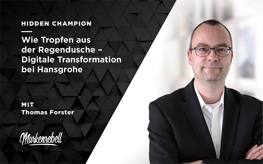 THOMAS FORSTER | Wie Tropfen aus der Regendusche – Digitale Transformation bei Hansgrohe