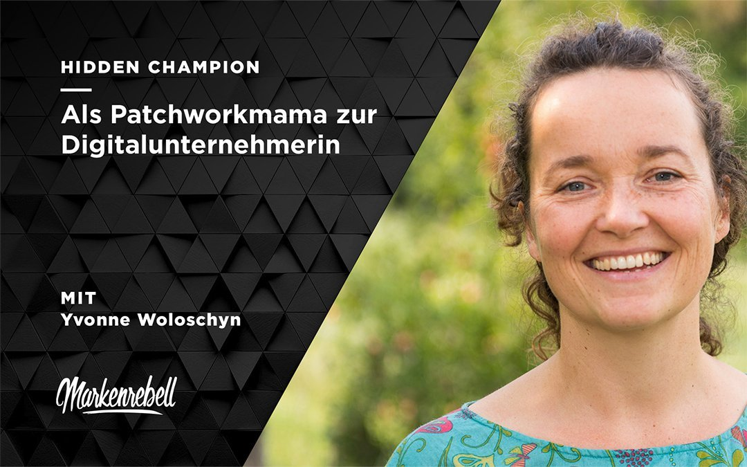 YVONNE WOLOSCHYN | Als Patchworkmama zur Digitalunternehmerin