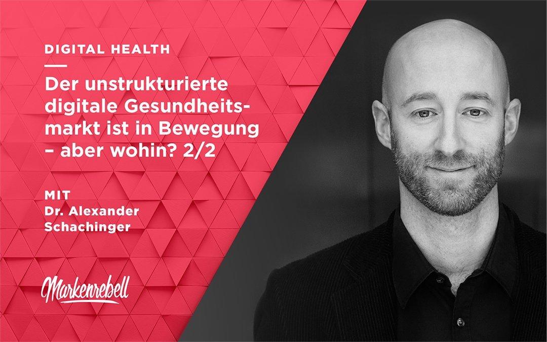 DR. ALEXANDER SCHACHINGER 2/2 | Der unstrukturierte digitale Gesundheitsmarkt ist in Bewegung – aber wohin?