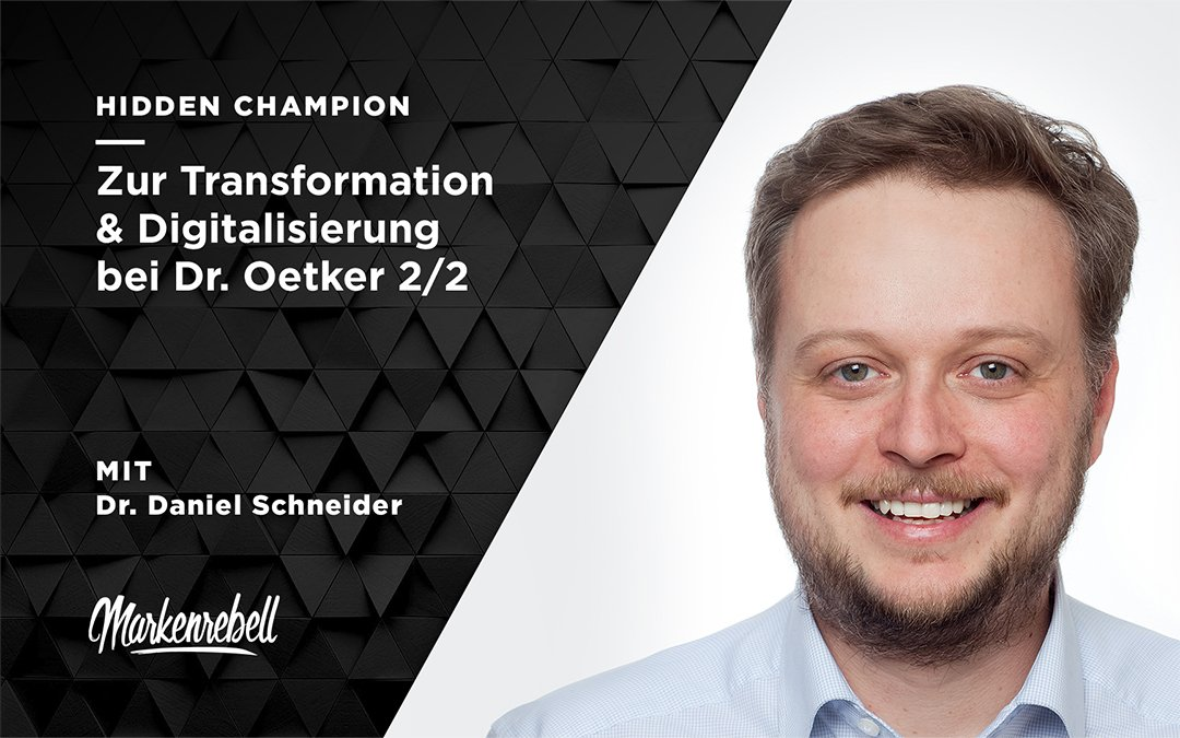 DR. DANIEL SCHNEIDER 2/2 | Zur Transformation & Digitalisierung bei Dr. Oetker