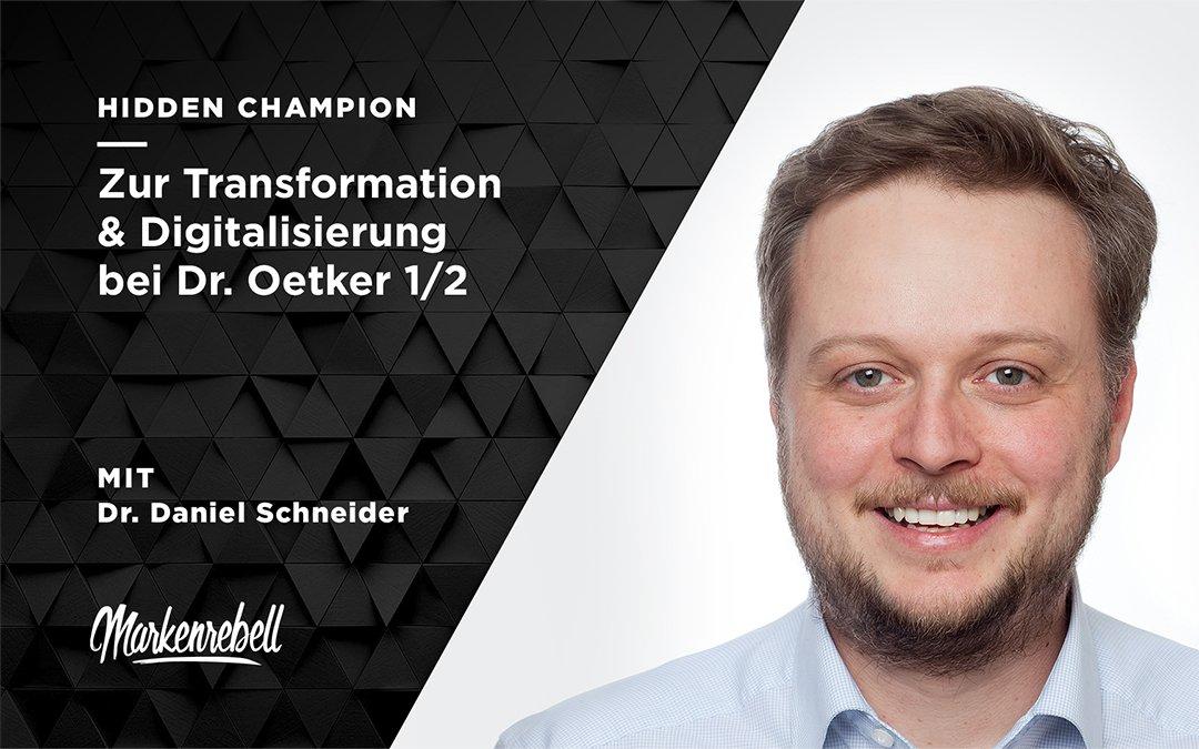 DR. DANIEL SCHNEIDER 1/2 | Zur Transformation & Digitalisierung bei Dr. Oetker