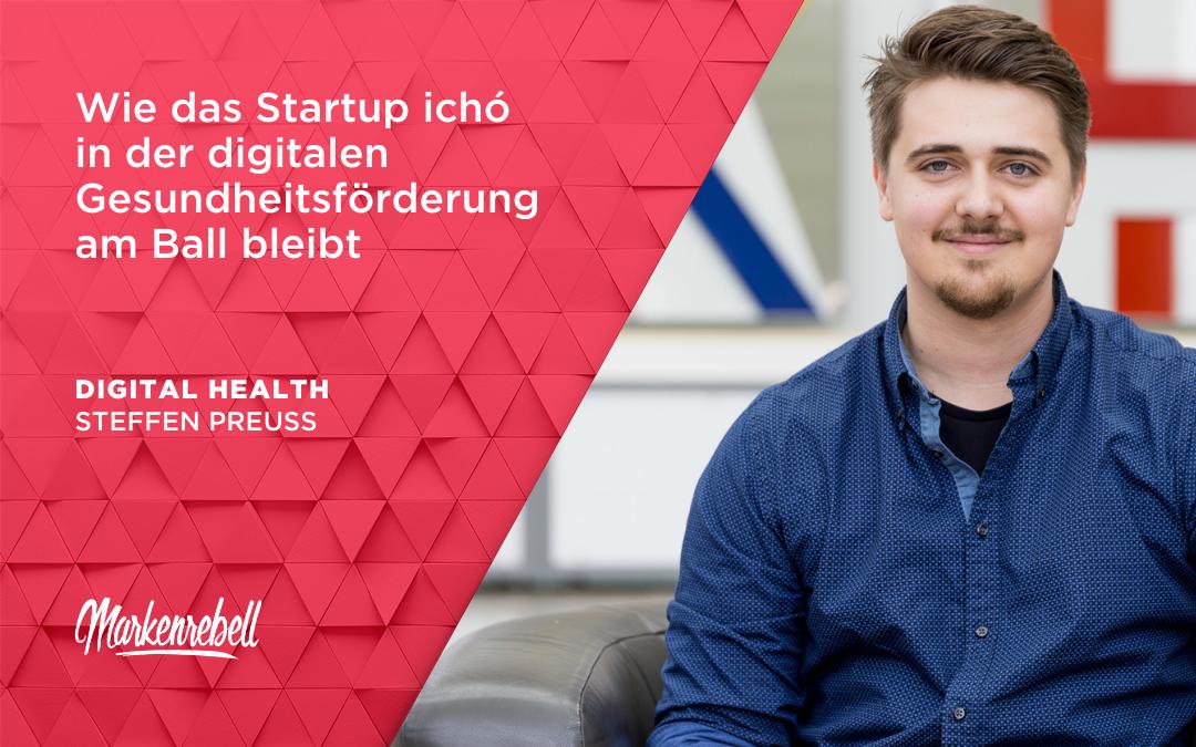 STEFFEN PREUSS | Wie das Startup ichó in der digitalen Gesundheitsförderung am Ball bleibt