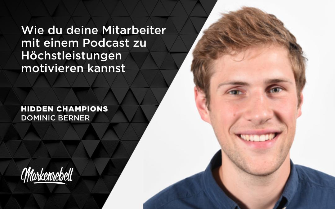 DOMINIC BERNER | Wie du deine Mitarbeiter mit einem Podcast zu Höchstleistungen motivieren kannst