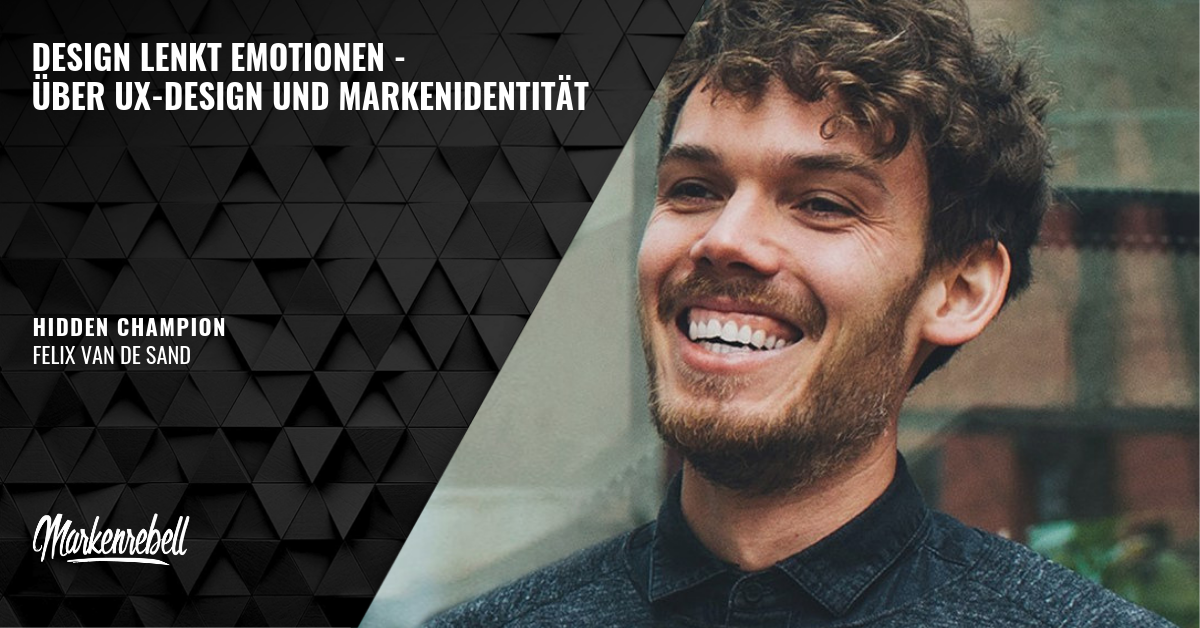 FELIX VAN DE SAND | Design lenkt Emotionen – Über UX-Design und Markenidentität
