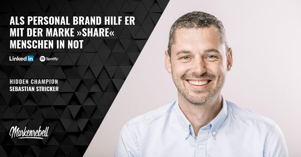 SEBASTIAN STRICKER | Als Personal Brand hilf er mit der Marke »share« Menschen in Not