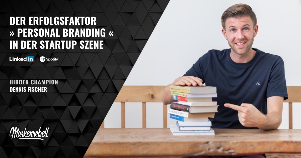 DENNIS FISCHER | Der Erfolgsfaktor » Personal Branding « in der Startup Szene