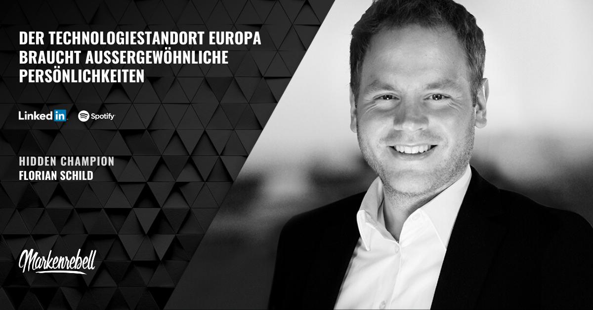 FLORIAN SCHILD | Der Technologiestandort Europa braucht außergewöhnliche Persönlichkeiten