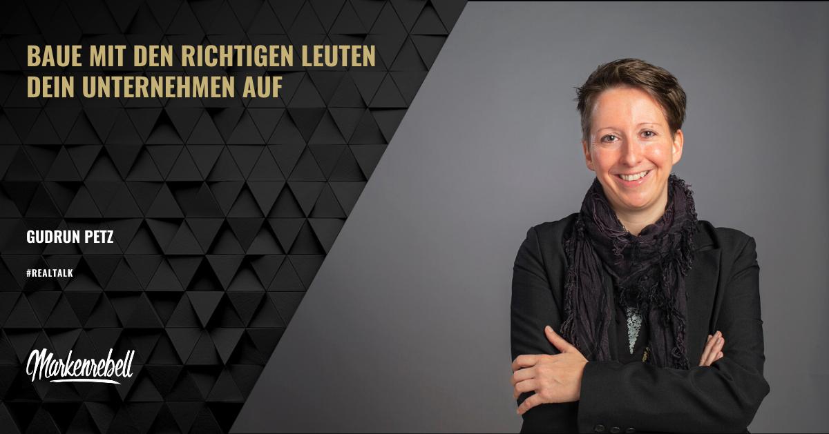 Gudrun Petz | Baue mit den richtigen Leuten dein Unternehmen auf