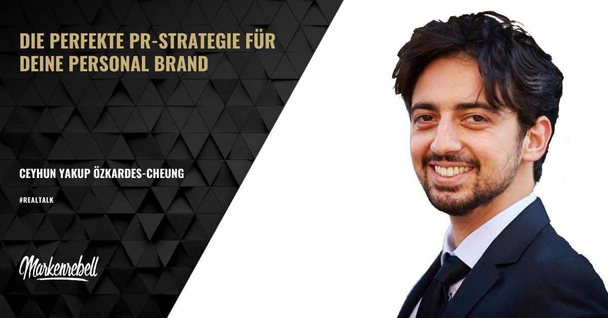 CEYHUN YAKUP ÖZKARDES-CHEUNG | Die perfekte PR-Strategie für deine Personal Brand