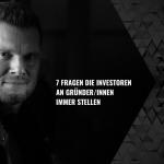 7 Fragen die Investoren an Gründer/innen immer stellen