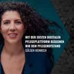 Gülsen Heinrich | Mit der ersten digitalen Pflegeplattform begegnen wir dem Pflegenotstand